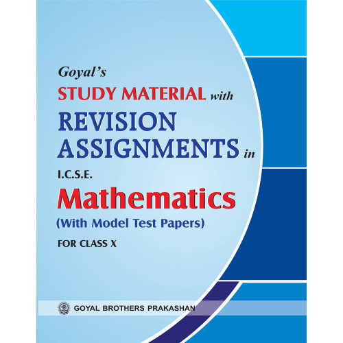 Goyals Study Material With Revision Assignments In ICSE Mathematics For Class X