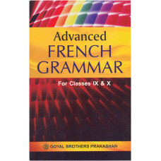 Advanced French Grammar For Classes IX & X