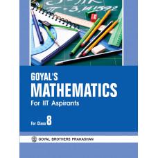 IIT Aspirants Goyals Mathematics For Class VIII