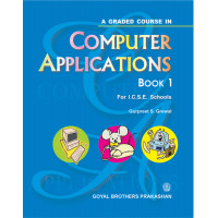 A Graded Course In Computer Applications Book 1