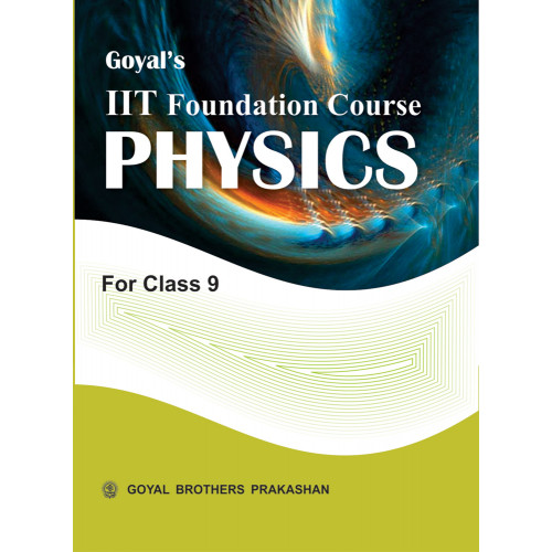 Goyals IIT Foundation Course In Physics For Class 9