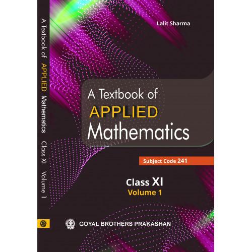 A Textbook of Applied Mathematics Class XI Volume 1