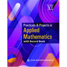 Practicals & Projects in Applied Mathematics for Class XI