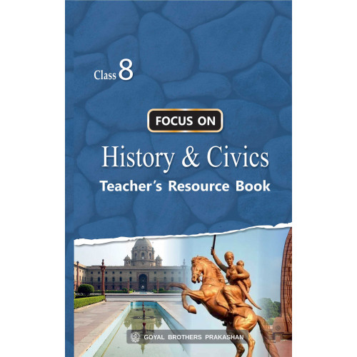 Focus on History and Civics (Teacher's Resource Book) for Class 8