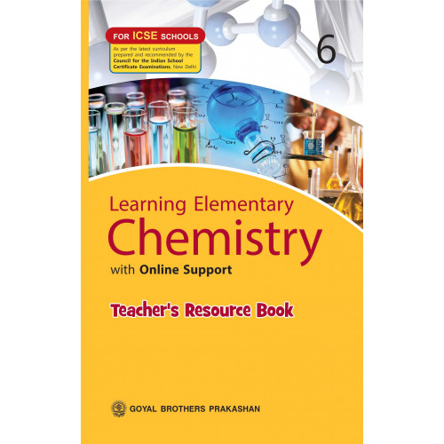 Learning Elementary Chemistry With Online Support Teachers Resource For ICSE Schools 6