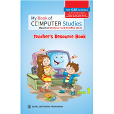 My Book of Computer Studies For ICSE Schools Teachers Resource Book 1