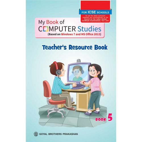 My Book of Computer Studies For ICSE Schools Teachers Resource Book 5
