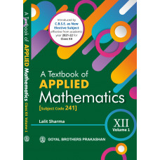 A Textbook of Applied Mathematics for Class XII - Volume 1 [Subject Code 241]